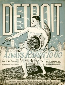 "Detroit: Always R'arin' To Go, 1926 ""De-troit, De-troit, you're in an aw-ful plight, You're grow-ing out of all your pant-ies al-most o-ver night."""